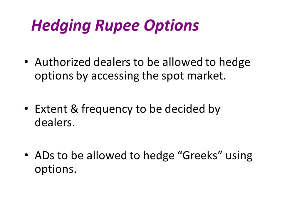 Hedging Rupee Options Authorized dealers to be allowed to hedge options by accessing the spot market.