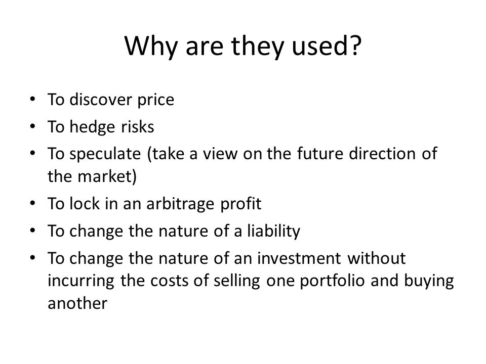 Why are they used To discover price To hedge risks