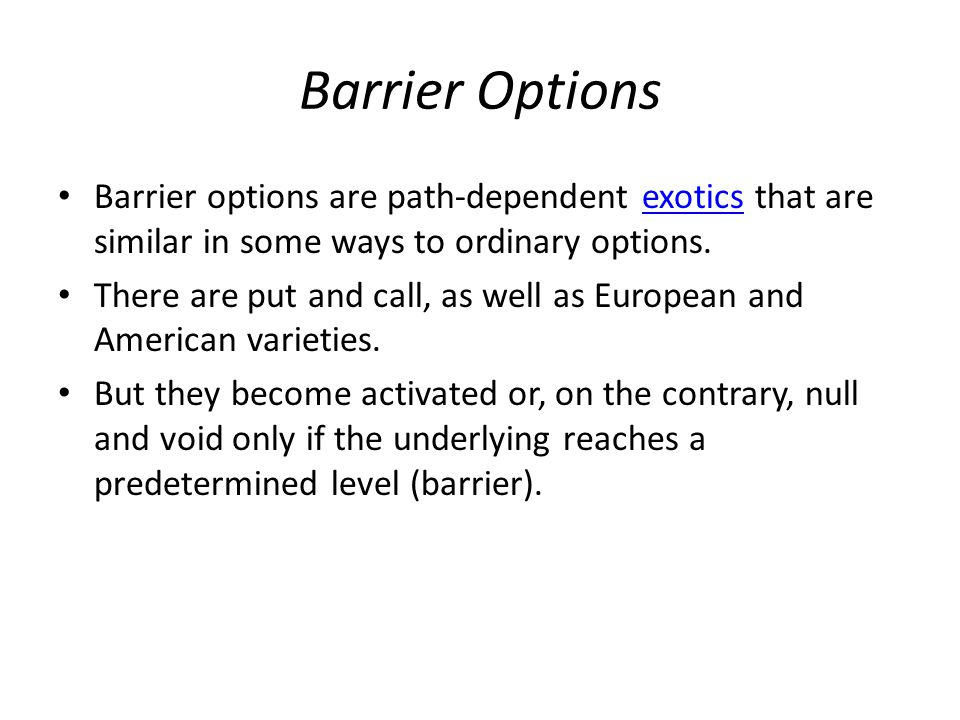 Barrier Options Barrier options are path-dependent exotics that are similar in some ways to ordinary options.