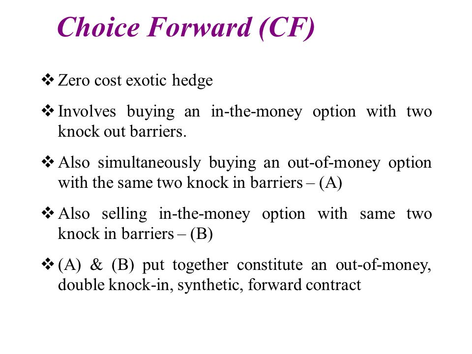 Choice Forward (CF) Zero cost exotic hedge