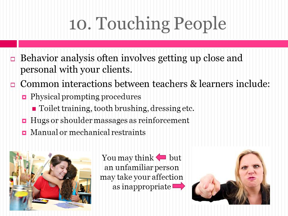 10. Touching People Behavior analysis often involves getting up close and personal with your clients.