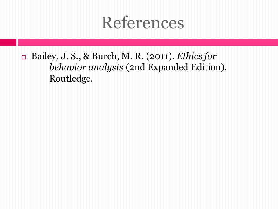 References Bailey, J. S., & Burch, M. R. (2011).