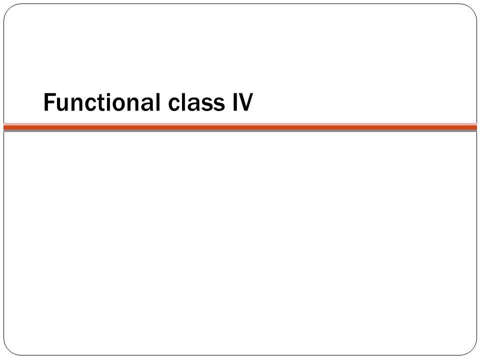 Functional class IV