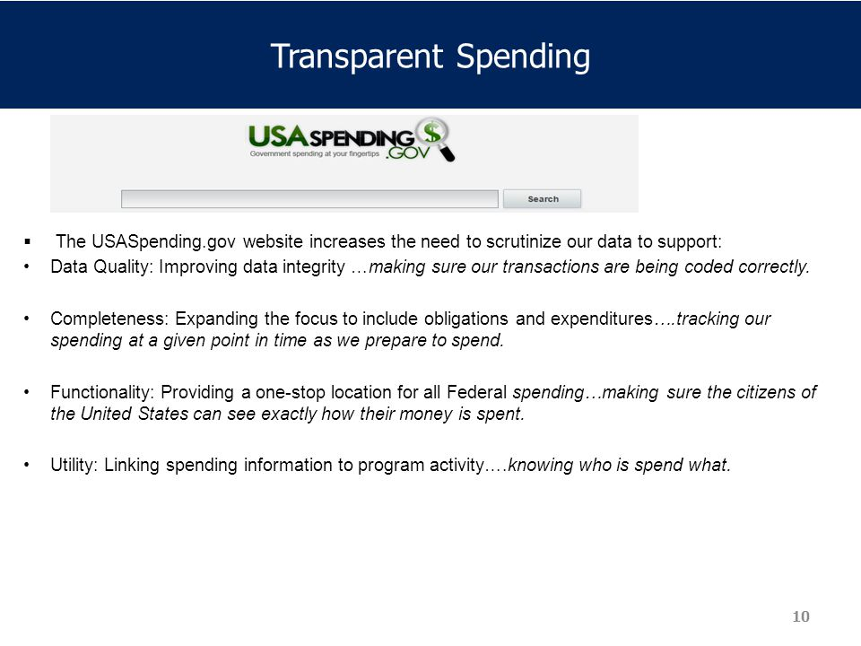 Transparent Spending The USASpending.gov website increases the need to scrutinize our data to support: