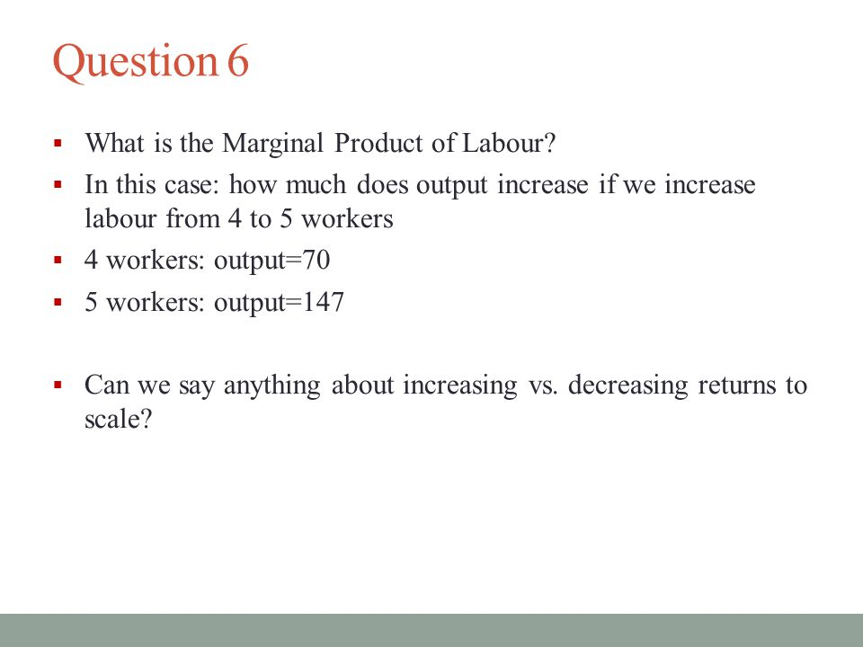 Question 6 What is the Marginal Product of Labour