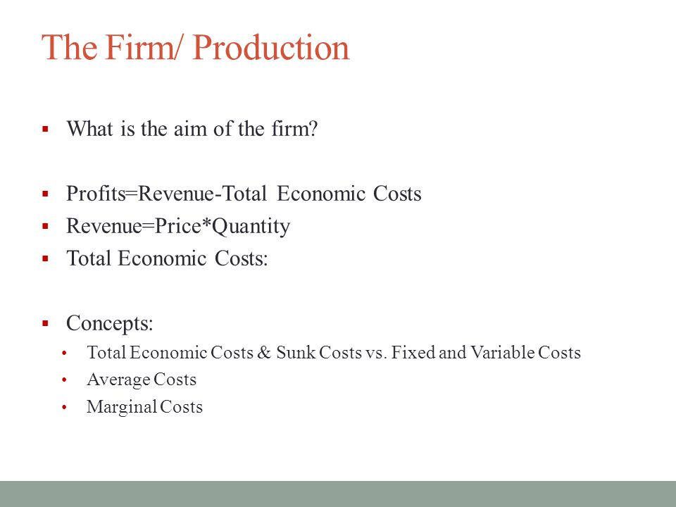 The Firm/ Production What is the aim of the firm