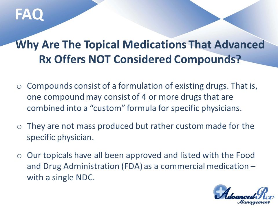 FAQ Why Are The Topical Medications That Advanced Rx Offers NOT Considered Compounds