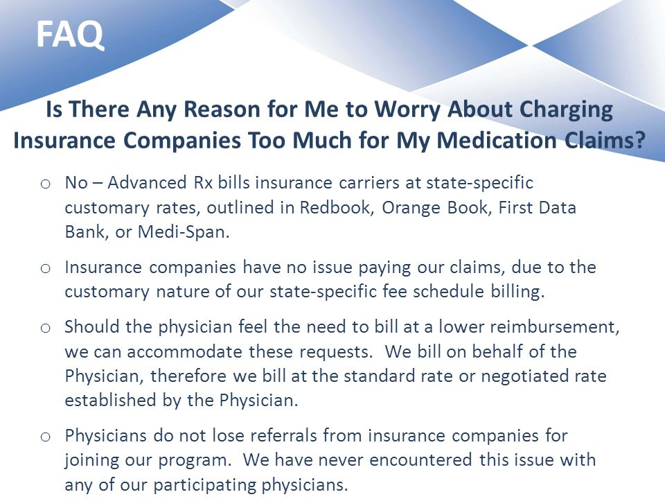 FAQ Is There Any Reason for Me to Worry About Charging Insurance Companies Too Much for My Medication Claims