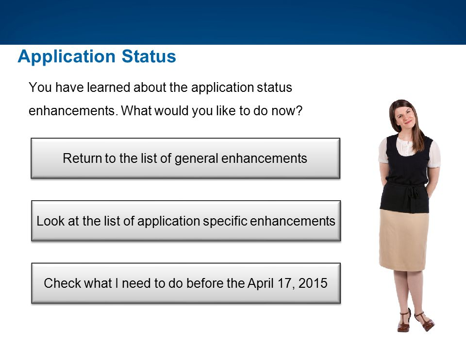 Application Status You have learned about the application status enhancements. What would you like to do now