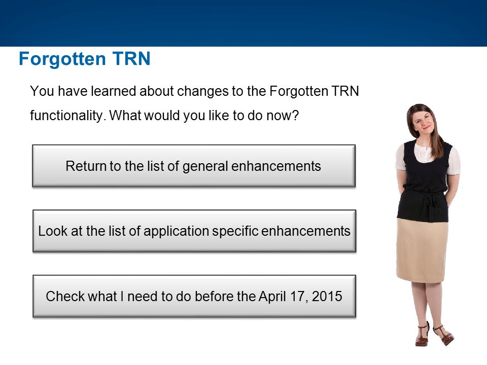 Forgotten TRN You have learned about changes to the Forgotten TRN functionality. What would you like to do now