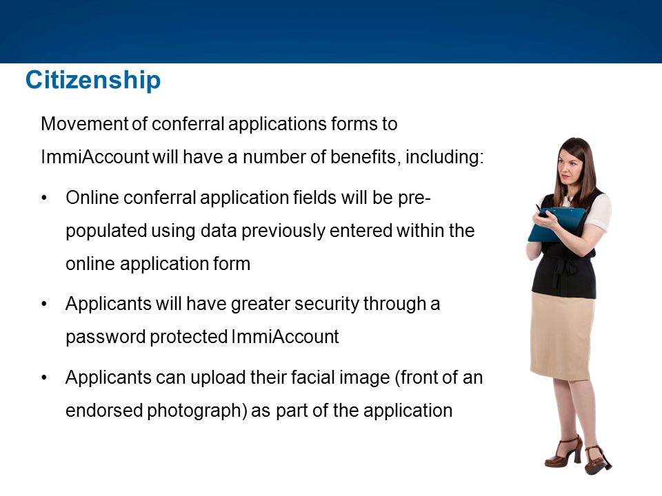 Citizenship Movement of conferral applications forms to ImmiAccount will have a number of benefits, including:
