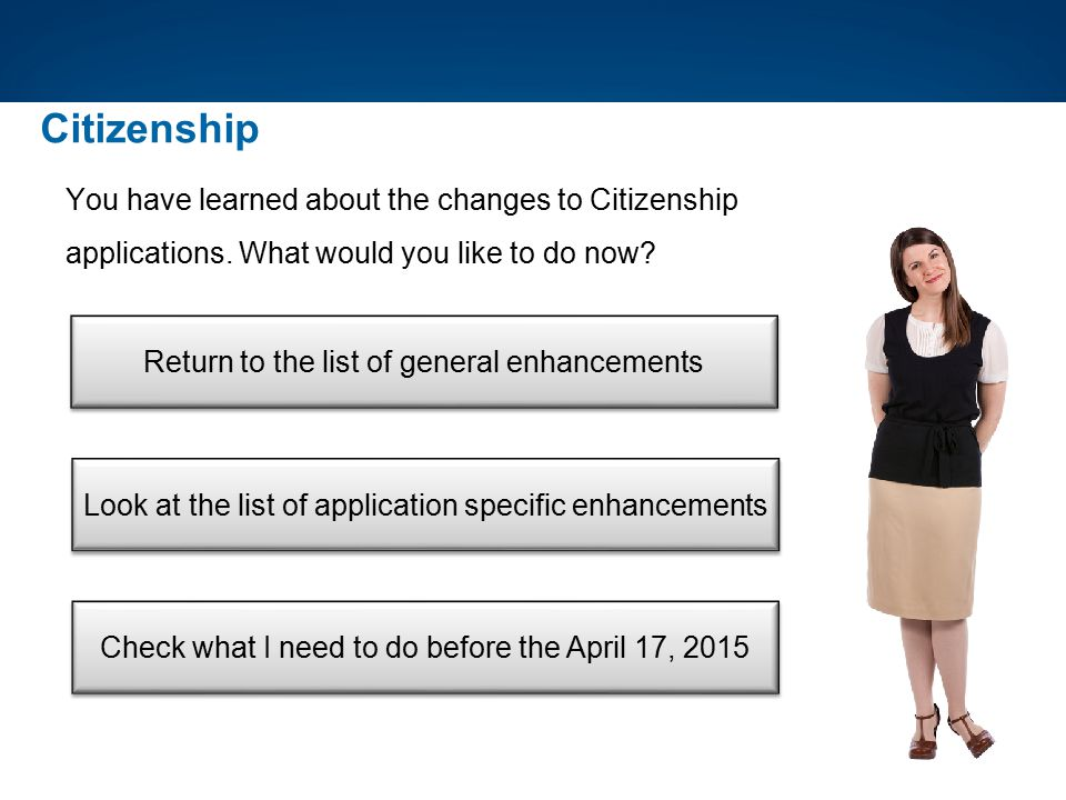 Citizenship You have learned about the changes to Citizenship applications. What would you like to do now