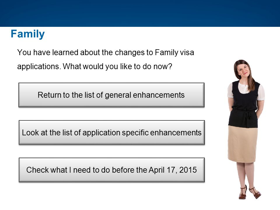 Family You have learned about the changes to Family visa applications. What would you like to do now