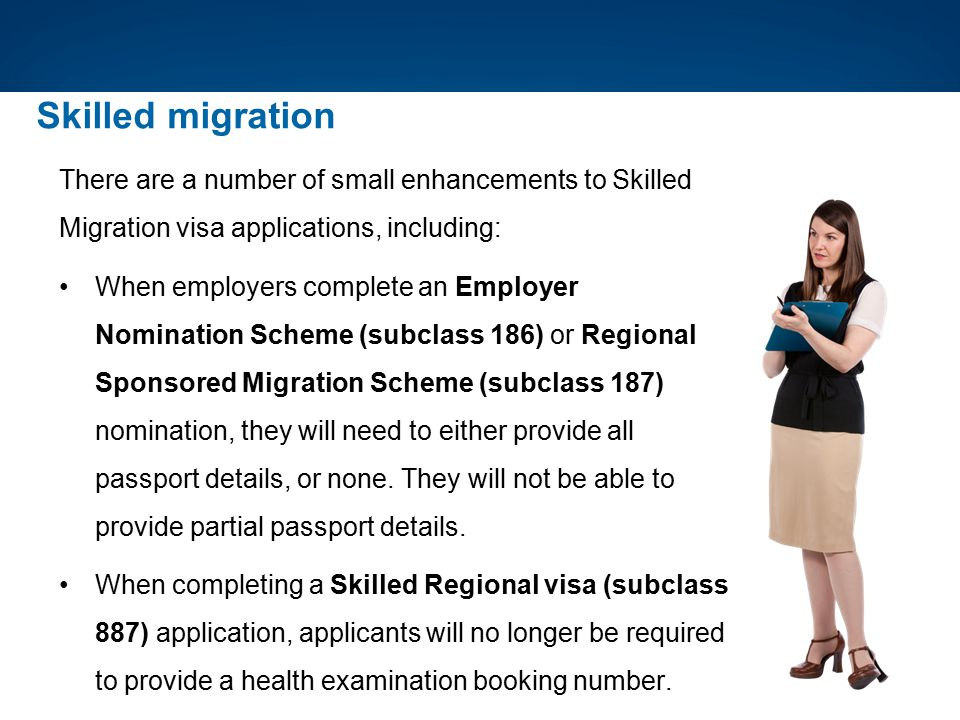 Skilled migration There are a number of small enhancements to Skilled Migration visa applications, including: