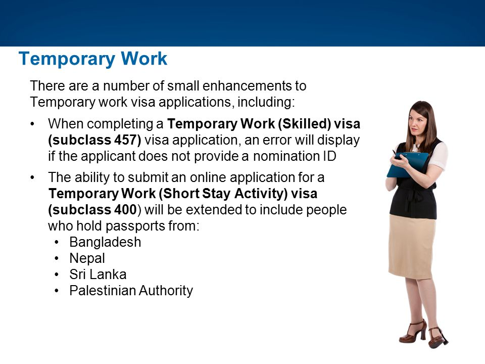 Temporary Work There are a number of small enhancements to Temporary work visa applications, including: