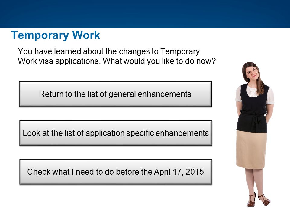 Temporary Work You have learned about the changes to Temporary Work visa applications. What would you like to do now