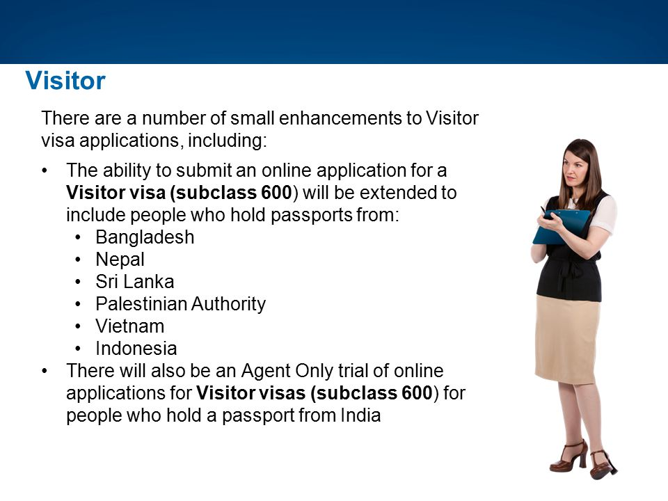 Visitor There are a number of small enhancements to Visitor visa applications, including: