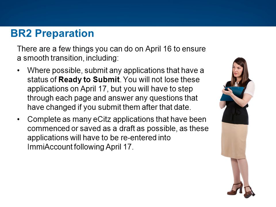 BR2 Preparation There are a few things you can do on April 16 to ensure a smooth transition, including: