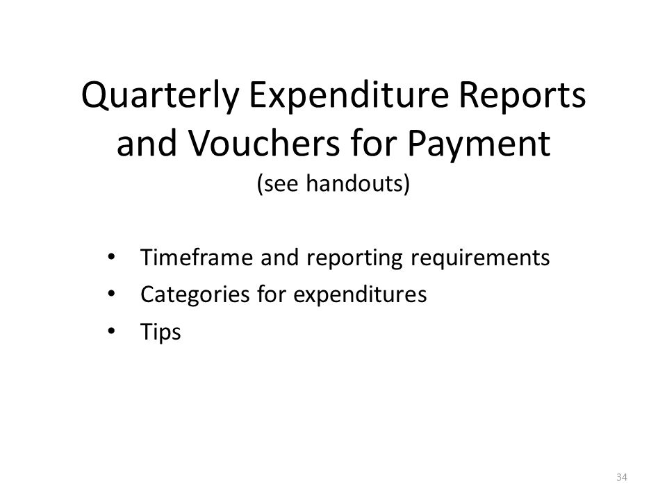 Quarterly Expenditure Reports and Vouchers for Payment (see handouts)