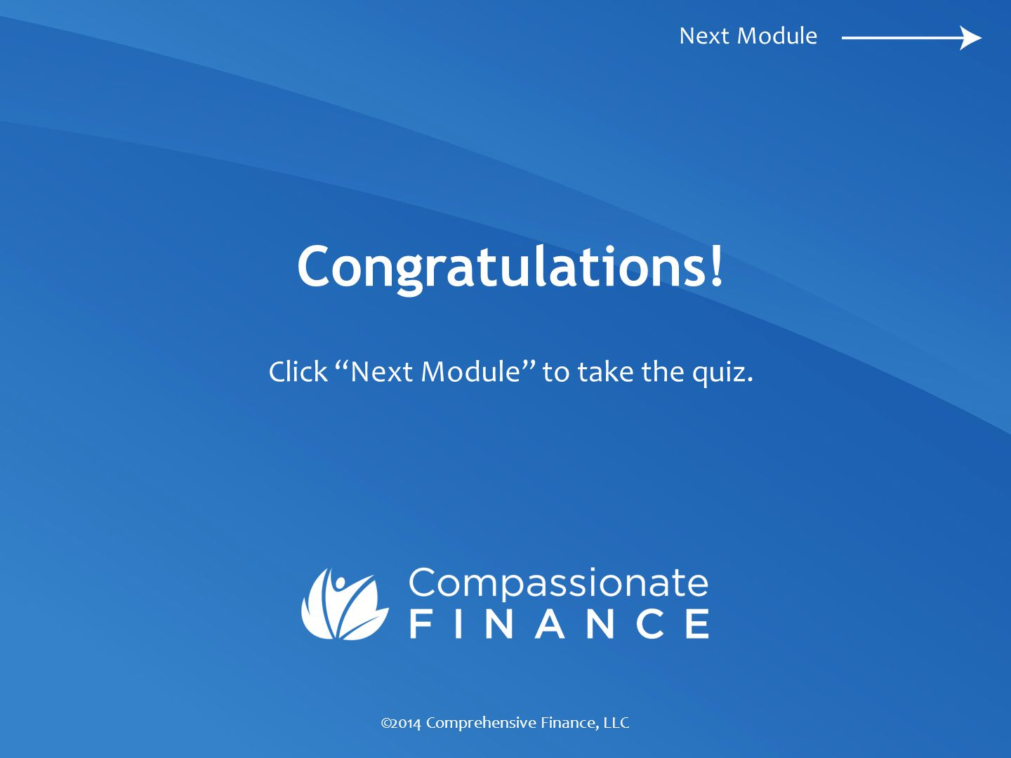 Congratulations! Click Next Module to take the quiz. Next Module