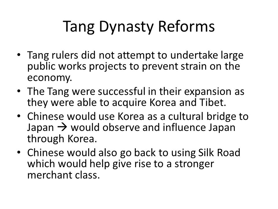 Tang Dynasty Reforms Tang rulers did not attempt to undertake large public works projects to prevent strain on the economy.