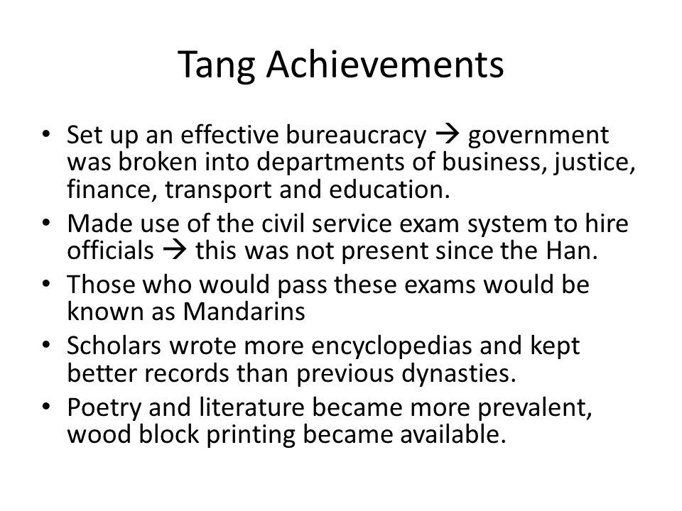 Tang Achievements Set up an effective bureaucracy  government was broken into departments of business, justice, finance, transport and education.