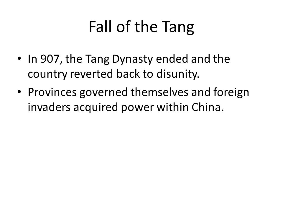 Fall of the Tang In 907, the Tang Dynasty ended and the country reverted back to disunity.