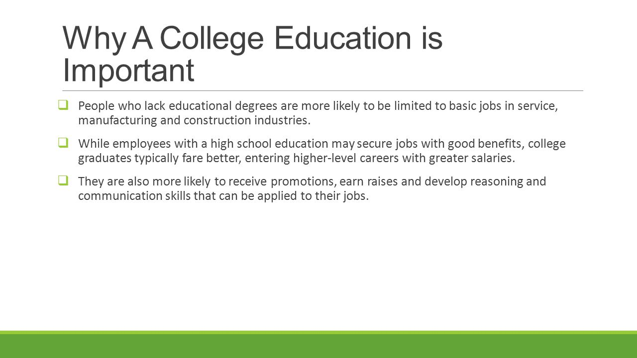 why college education is important Why higher education is important  when you're born into a lower economic atmosphere, you're more likely to stay there without a college education.