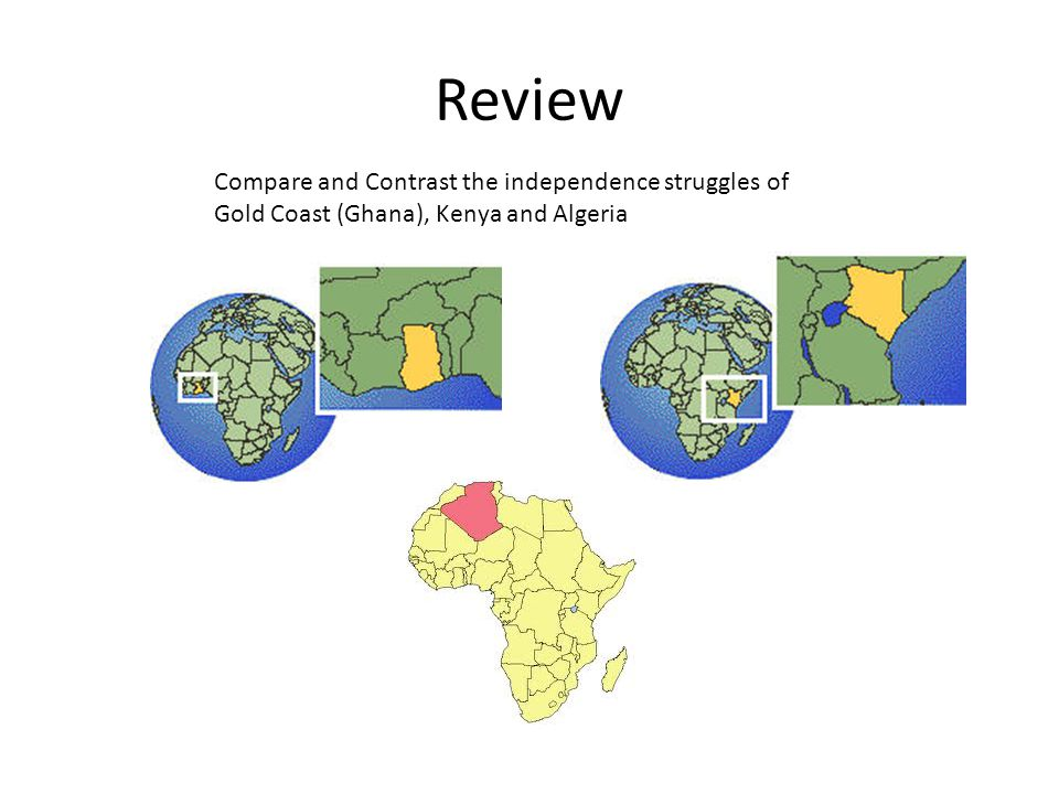 Review Compare and Contrast the independence struggles of Gold Coast (Ghana), Kenya and Algeria