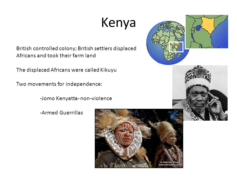 Kenya British controlled colony; British settlers displaced Africans and took their farm land. The displaced Africans were called Kikuyu.