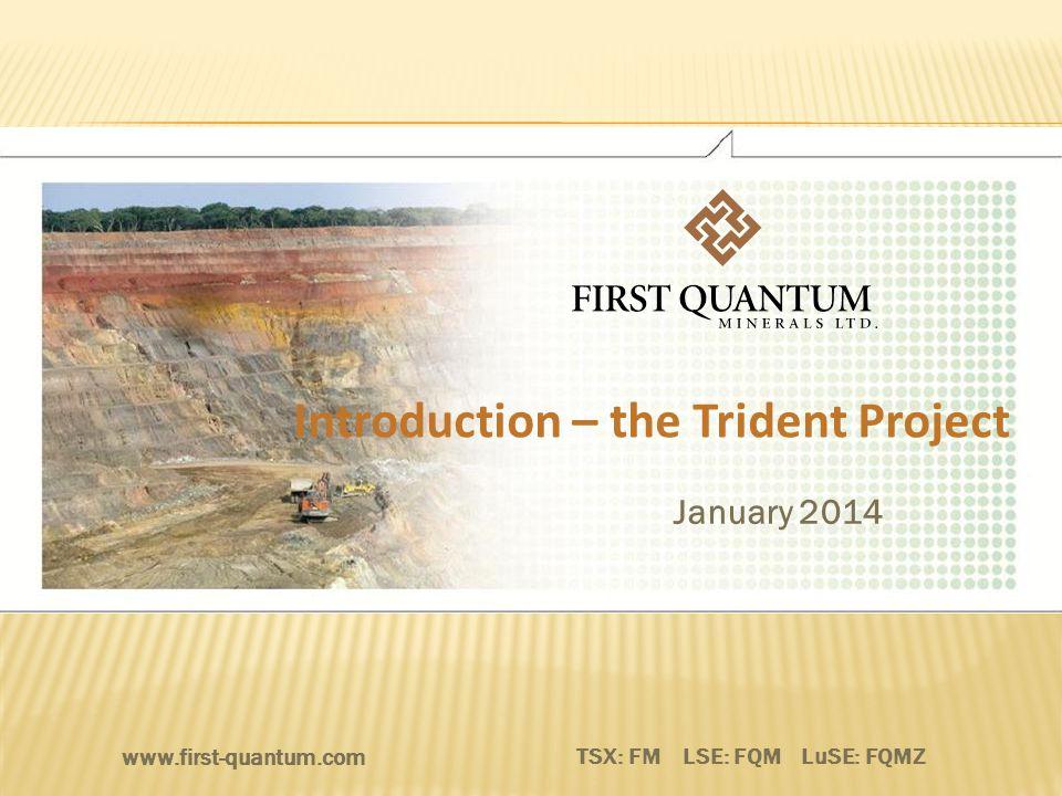 Introduction – the Trident Project TSX: FM LSE: FQM LuSE: FQMZ