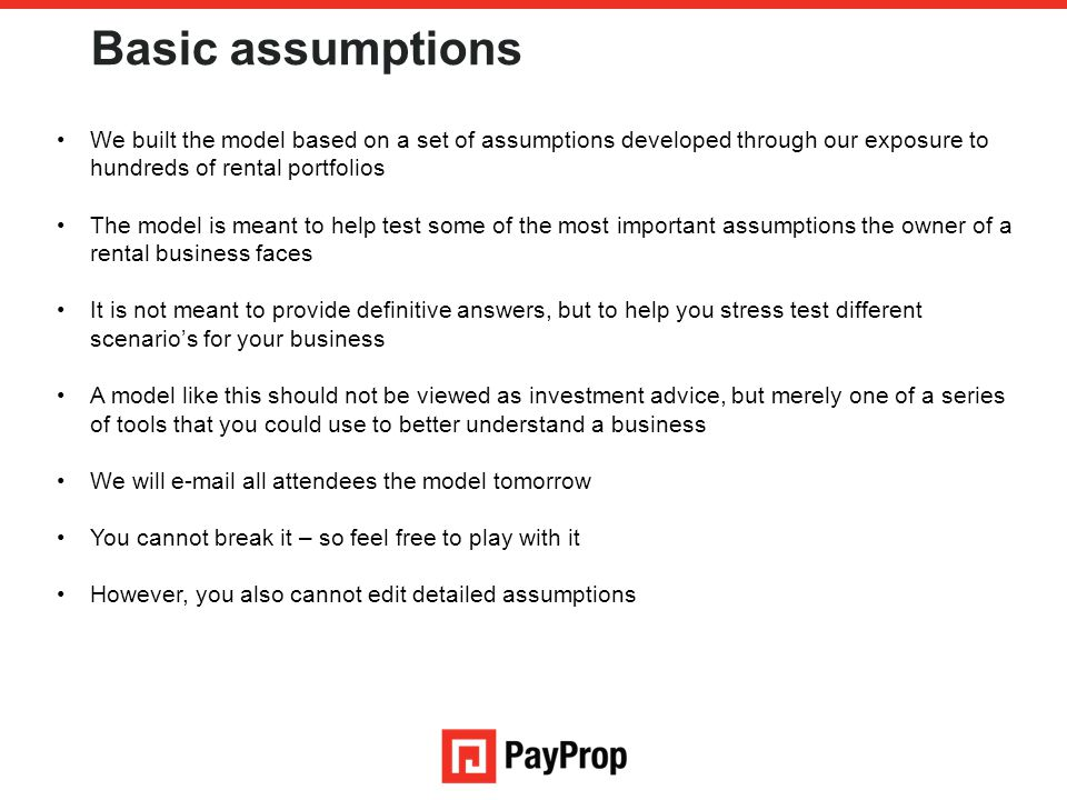 Basic assumptions We built the model based on a set of assumptions developed through our exposure to hundreds of rental portfolios.