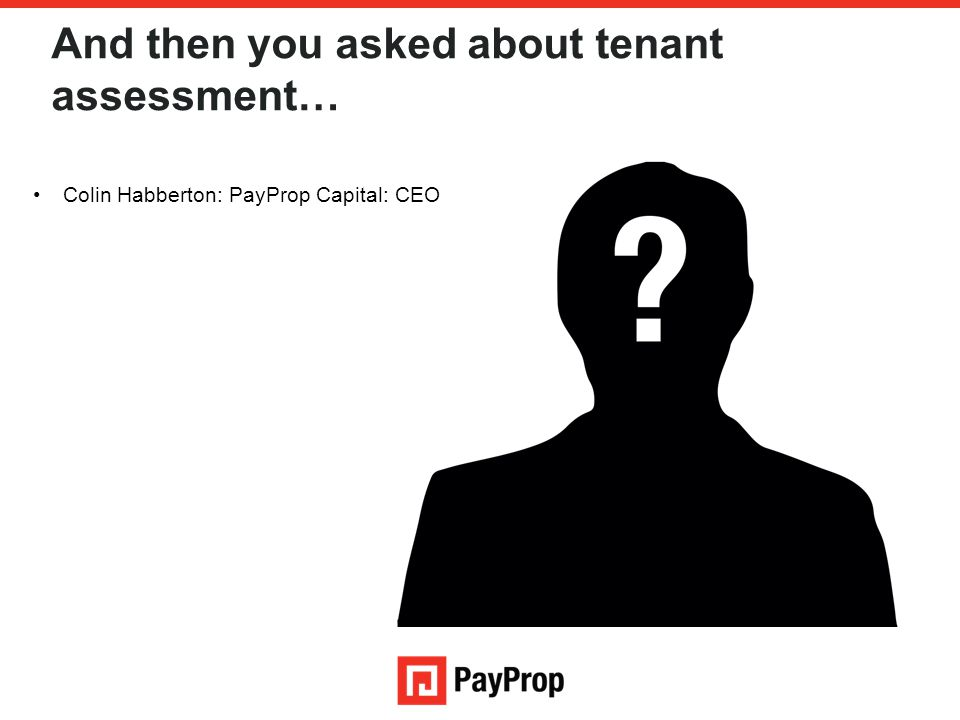 And then you asked about tenant assessment…