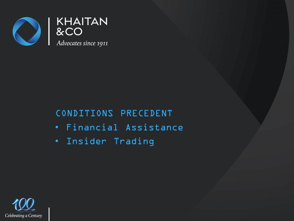 CONDITIONS PRECEDENT Financial Assistance Insider Trading