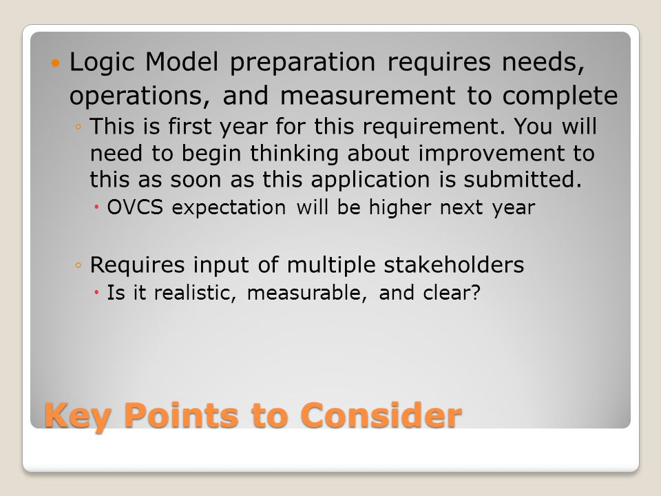 Key Points to Consider Logic Model preparation requires needs,