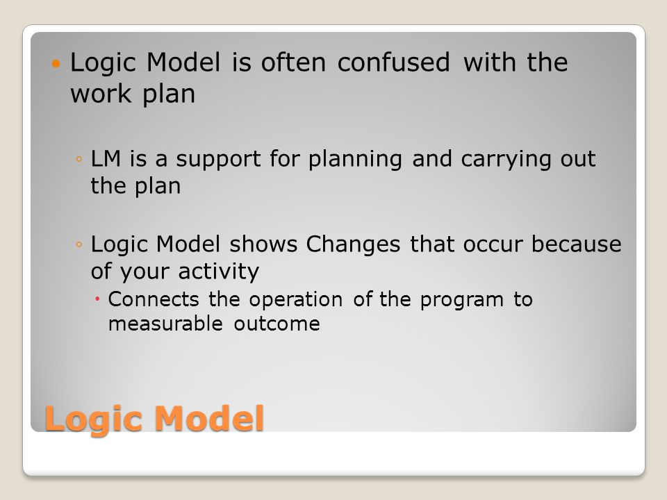 Logic Model Logic Model is often confused with the work plan