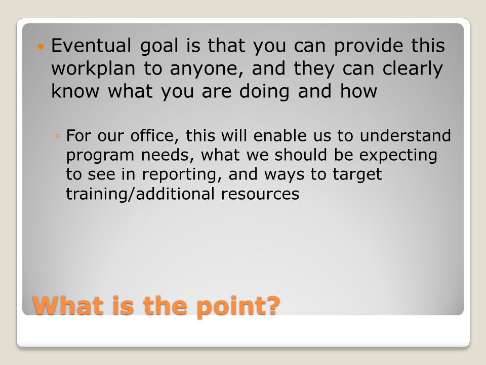 Eventual goal is that you can provide this workplan to anyone, and they can clearly know what you are doing and how