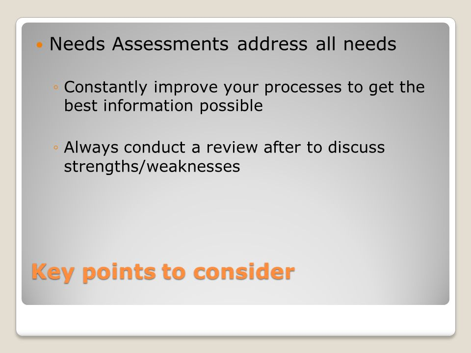 Key points to consider Needs Assessments address all needs
