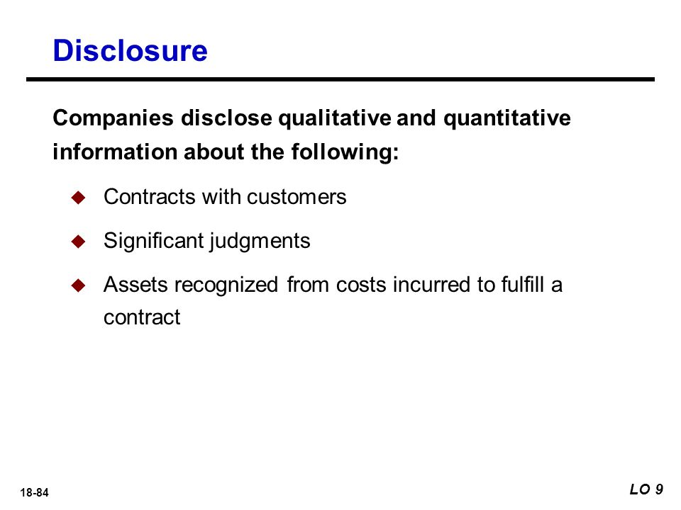 Disclosure Companies disclose qualitative and quantitative information about the following: Contracts with customers.