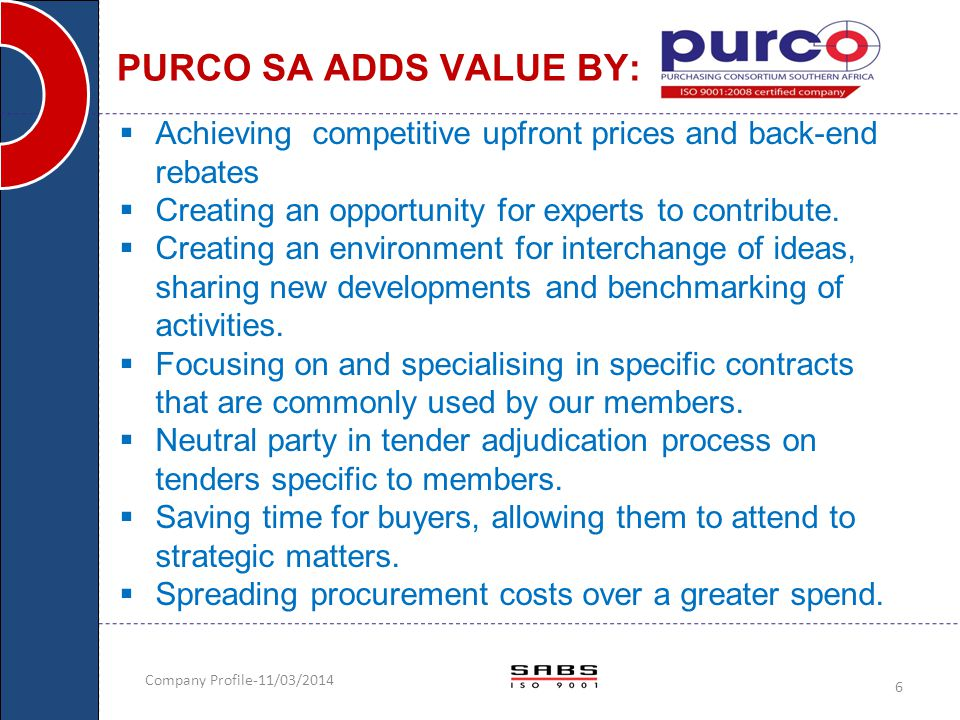 PURCO SA ADDS VALUE BY: Achieving competitive upfront prices and back-end rebates. Creating an opportunity for experts to contribute.