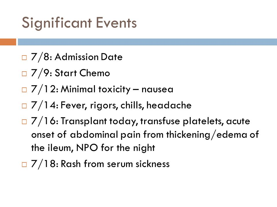 Significant Events 7/8: Admission Date 7/9: Start Chemo