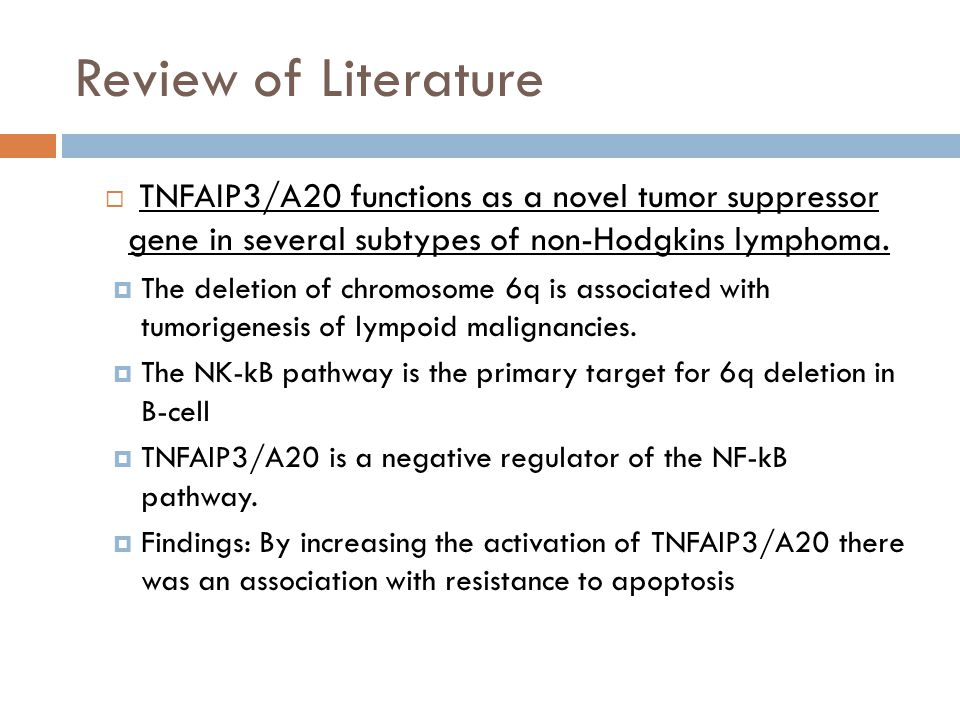 Review of Literature TNFAIP3/A20 functions as a novel tumor suppressor gene in several subtypes of non-Hodgkins lymphoma.