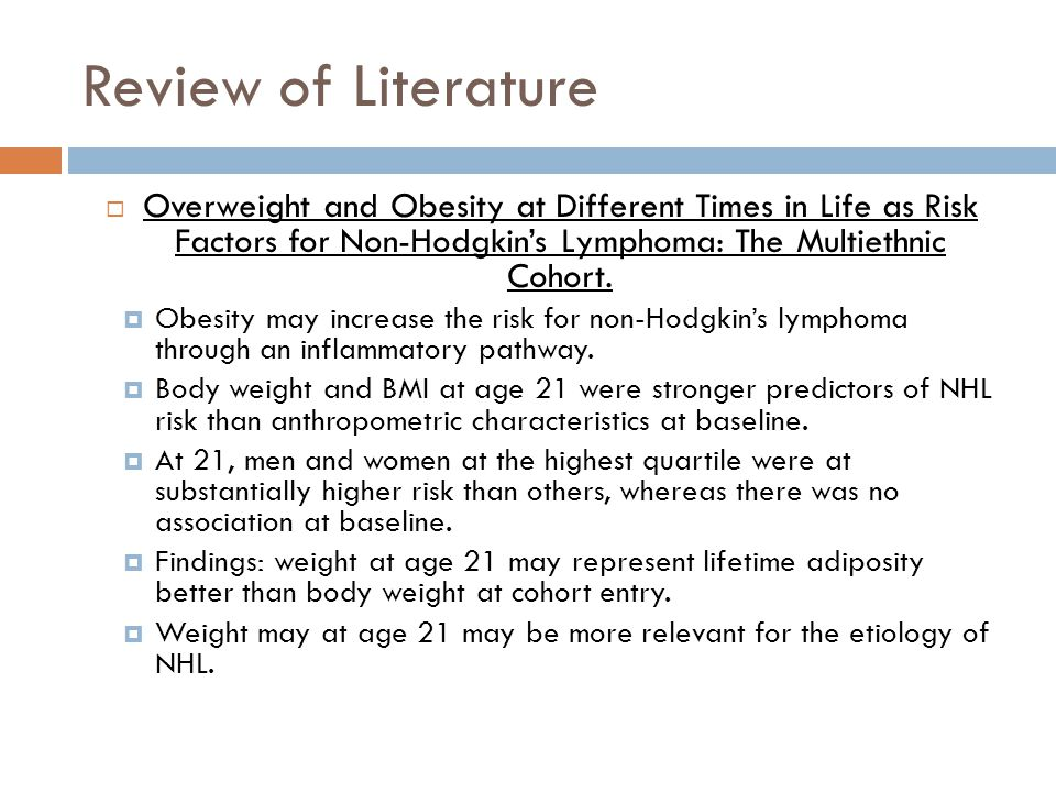 Review of Literature Overweight and Obesity at Different Times in Life as Risk Factors for Non-Hodgkin's Lymphoma: The Multiethnic Cohort.