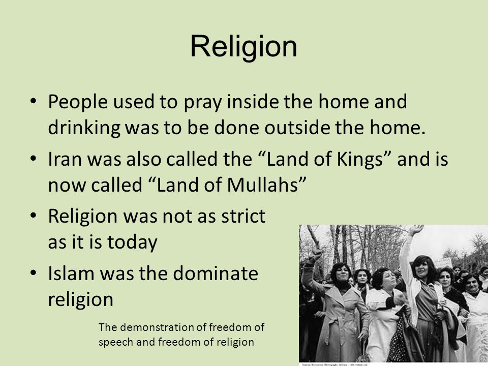 Religion People used to pray inside the home and drinking was to be done outside the home.