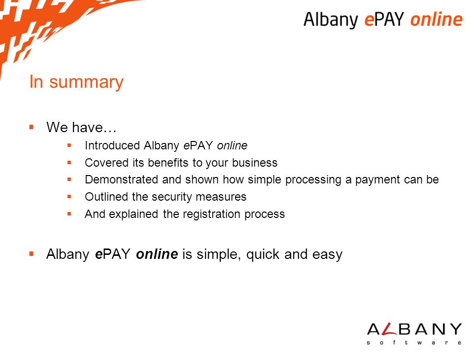 In summary We have… Albany ePAY online is simple, quick and easy