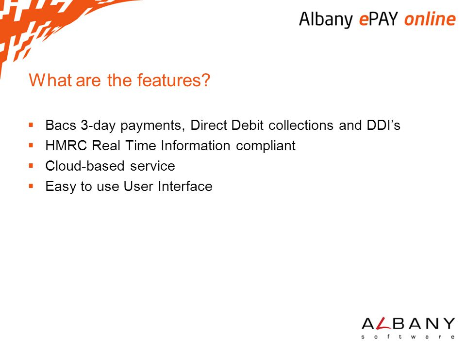 What are the features Bacs 3-day payments, Direct Debit collections and DDI's. HMRC Real Time Information compliant.