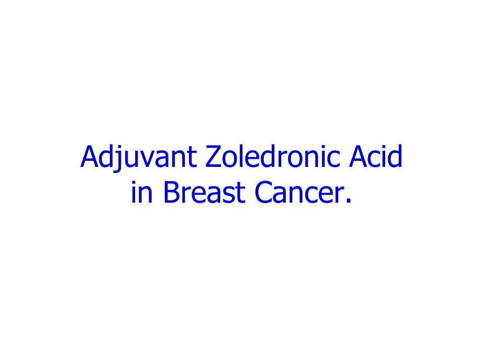 Adjuvant Zoledronic Acid in Breast Cancer.
