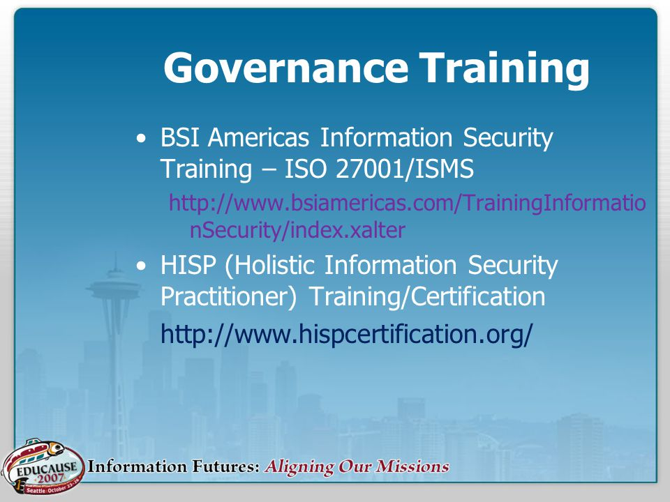 Governance Training BSI Americas Information Security Training – ISO 27001/ISMS. http://www.bsiamericas.com/TrainingInformationSecurity/index.xalter.