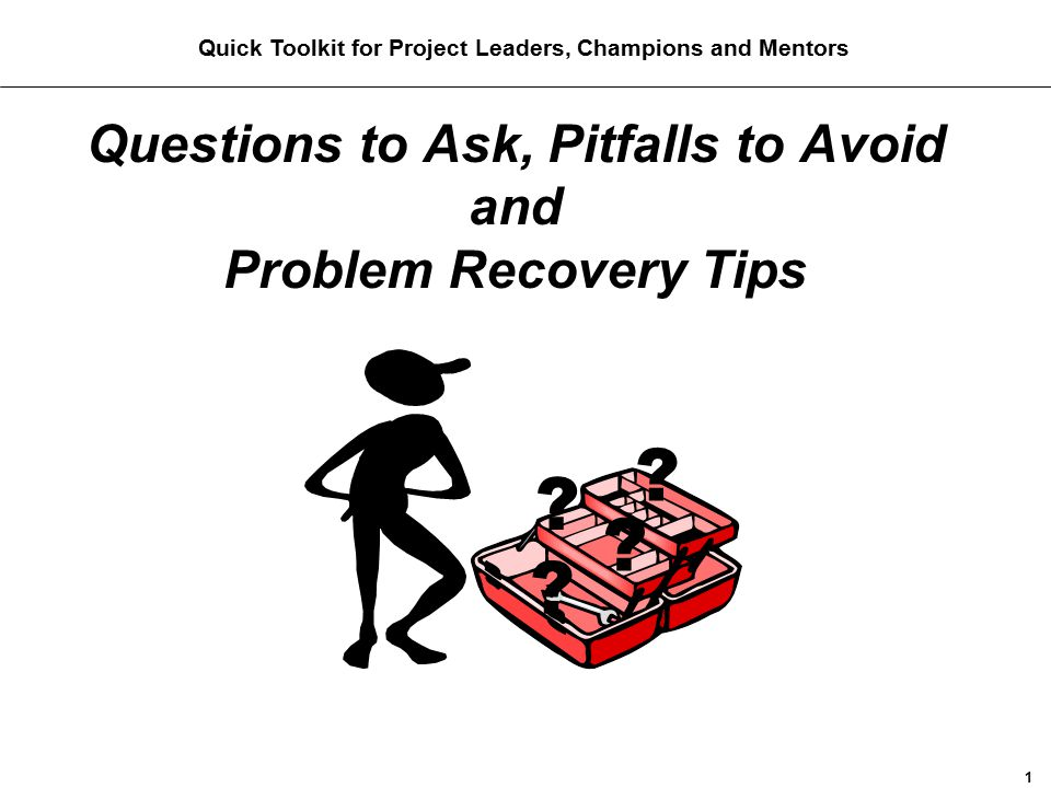 Questions to Ask, Pitfalls to Avoid and Problem Recovery Tips