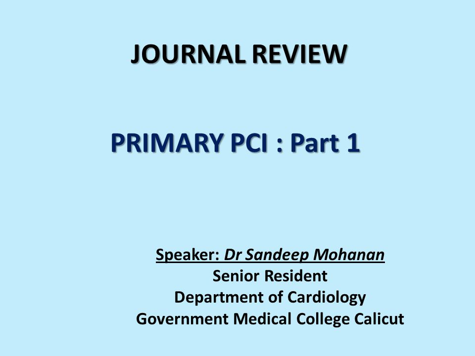 JOURNAL REVIEW PRIMARY PCI : Part 1 Speaker: Dr Sandeep Mohanan